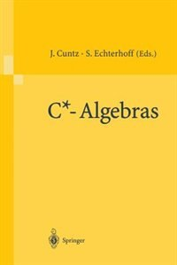 C*-algebras: Proceedings of the SFB-Workshop on C*-Algebras, Münster, Germany, March 8-12, 1999 by Joachim Cuntz