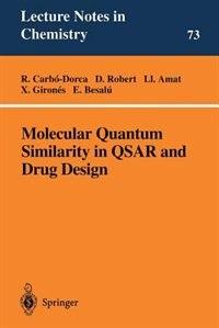 Molecular Quantum Similarity in QSAR and Drug Design by R. Carbo-dorca