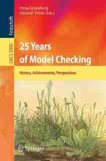 25 Years of Model Checking: History, Achievements, Perspectives by Orna Grumberg