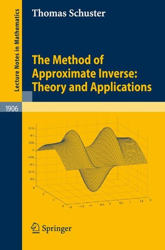 The Method Of Approximate Inverse: Theory And Applications by Thomas Schuster