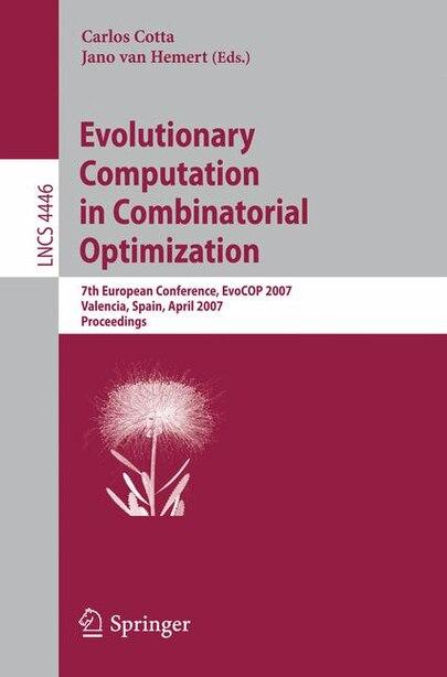 Evolutionary Computation in Combinatorial Optimization: 7th European Conference, EvoCOP 2007, Valencia, Spain, April 11-13, 2007, Proceedings by Carlos Cotta