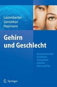 Gehirn und Geschlecht: Neurowissenschaft des kleinen Unterschieds zwischen Frau und Mann by Stefan Lautenbacher
