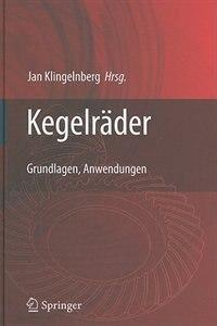 Kegelräder: Grundlagen, Anwendungen by Jan Klingelnberg