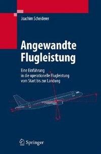Angewandte Flugleistung: Eine Einführung in die operationelle Flugleistung vom Start bis zur Landung by Joachim Scheiderer
