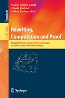 Rewriting, Computation and Proof: Essays Dedicated to Jean-Pierre Jouannaud on the Occasion of his…