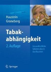 Tabakabhängigkeit: Gesundheitliche Schäden durch das Rauchen by Knut-olaf Haustein