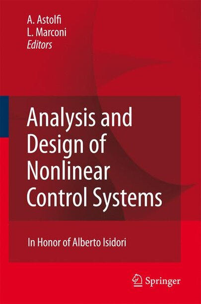 Analysis and Design of Nonlinear Control Systems: In Honor of Alberto Isidori by Alessandro Astolfi