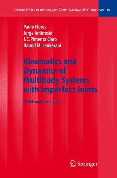 Kinematics and Dynamics of Multibody Systems with Imperfect Joints: Models and Case Studies by Paulo Flores