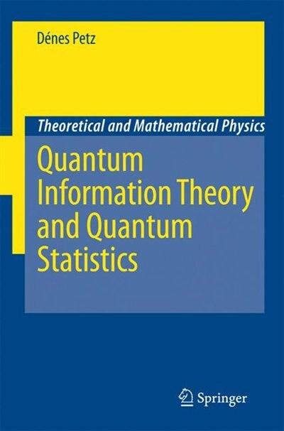 Quantum Information Theory and Quantum Statistics by Dénes Petz
