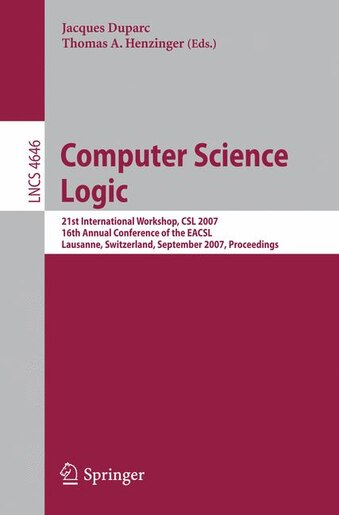 Computer Science Logic: 21 International Workshop, CSL 2007, 16th Annual Conference of the EACSL, Lausanne, Switzerland, Se by Jacques Duparc