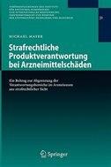Strafrechtliche Produktverantwortung Bei Arzneimittelschäden: Ein Beitrag zur Abgrenzung der Verantwortungsbereiche im Arzneiwesen aus strafrechtlicher Sicht by Michael Mayer