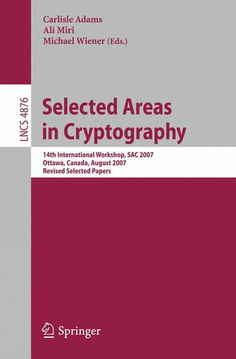 Selected Areas in Cryptography: 14th International Workshop, SAC 2007, Ottawa, Canada, August 16-17, 2007, Revised Selected Papers by Carlisle Adams