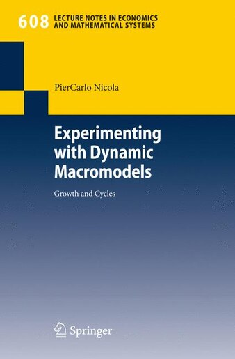 Experimenting with Dynamic Macromodels: Growth and Cycles by PierCarlo Nicola