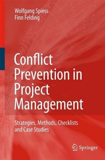 Conflict Prevention in Project Management: Strategies, Methods, Checklists and Case Studies by Wolfgang Spiess