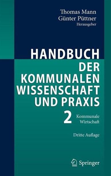 Handbuch der kommunalen Wissenschaft und Praxis: Band 2: Kommunale Wirtschaft by THOMAS MANN