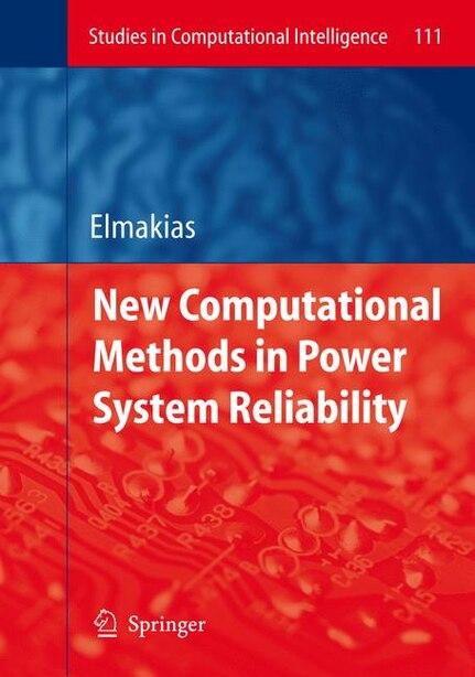 New Computational Methods in Power System Reliability by David Elmakias