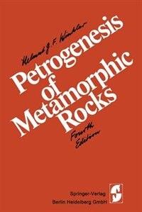 Petrogenesis of Metamorphic Rocks by H.G.F. Winkler