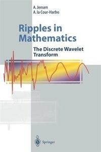 Ripples in Mathematics: The Discrete Wavelet Transform by A. Jensen