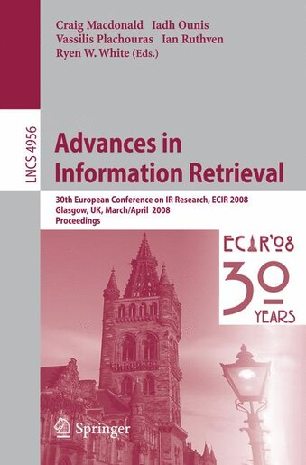 Advances In Information Retrieval: 30th European Conference On Ir Research, Ecir 2008, Glasgow, Uk, March 30 - April 3, 2008 by Craig Macdonald