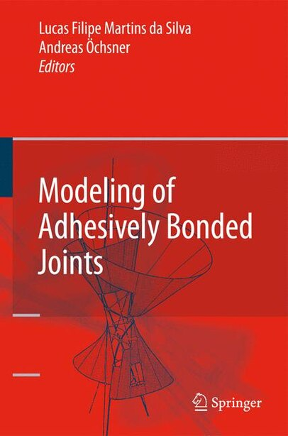 Modeling of Adhesively Bonded Joints by Lucas F. M. da Silva