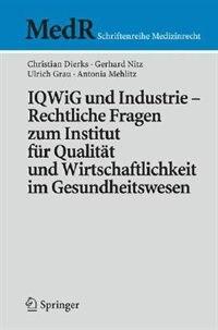 IQWiG und Industrie - Rechtliche Fragen zum Institut für Qualität und Wirtschaftlichkeit im Gesundheitswesen by Christian Dierks