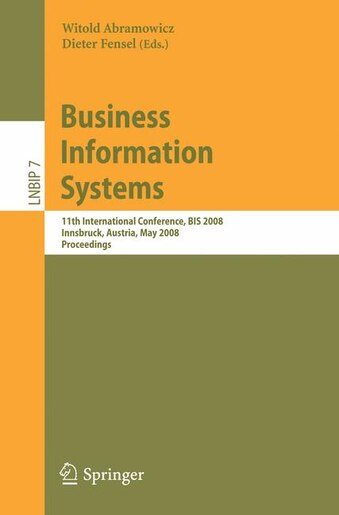 Business Information Systems: 11th International Conference, Bis 2008, Innsbruck, Austria, May 5-7, 2008, Proceedings by Witold Abramowicz