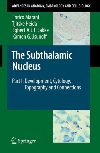 The Subthalamic Nucleus: Part I: Development, Cytology, Topography And Connections by Enrico Marani