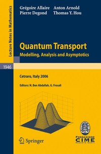 Quantum Transport: Modelling, Analysis and Asymptotics - Lectures given at the C.I.M.E. Summer…