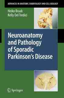 Neuroanatomy and Pathology of Sporadic Parkinson's Disease by Heiko Braak
