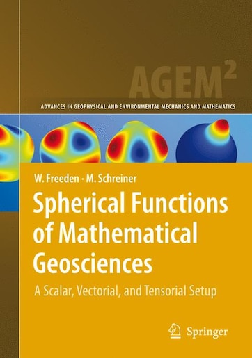Spherical Functions of Mathematical Geosciences: A Scalar, Vectorial, and Tensorial Setup by Willi Freeden