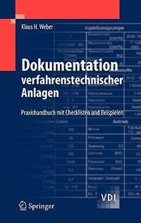 Dokumentation verfahrenstechnischer Anlagen: Praxishandbuch mit Checklisten und Beispielen by Klaus H. Weber
