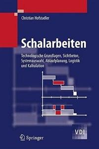 Schalarbeiten: Technologische Grundlagen, Sichtbeton, Systemauswahl, Ablaufplanung, Logistik und Kalkulation by Christian Hofstadler