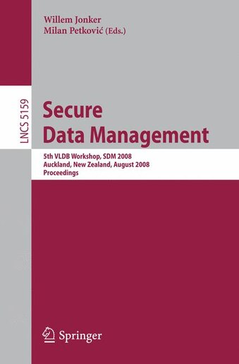 Secure Data Management: 5th VLDB Workshop, SDM 2008, Auckland, New Zealand, August 24, 2008, Proceedings by Willem Jonker