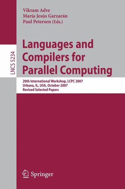 Languages and Compilers for Parallel Computing: 20th International Workshop, LCPC 2007, Urbana, IL, USA, October 11-13, 2007, Revised Selected Pape by Vikram Adve
