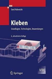 Kleben: Grundlagen, Technologien, Anwendungen by Gerd Habenicht