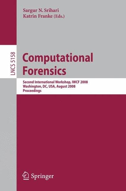 Computational Forensics: Second International Workshop, Iwcf 2008, Washington, Dc, Usa, August 7-8, 2008, Proceedings by Sargur N. Srihari