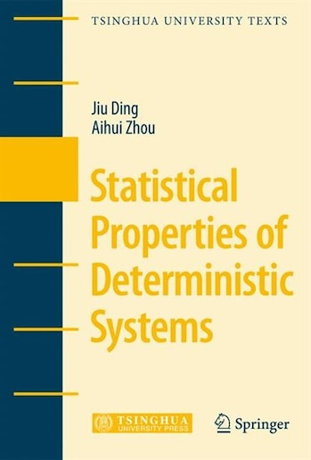 Statistical Properties of Deterministic Systems by Jiu Ding