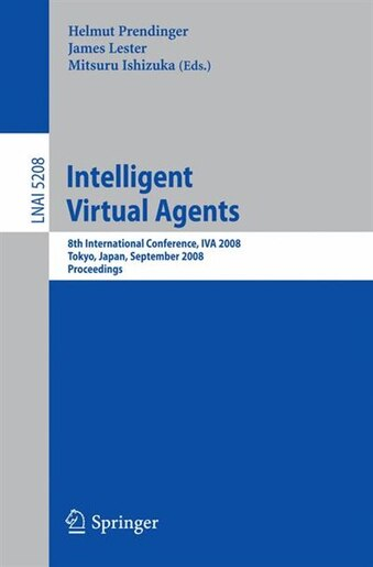 Intelligent Virtual Agents: 8th International Conference, IVA 2008, Tokyo, Japan, September 1-3, 2008, Proceedings by Helmut Prendinger