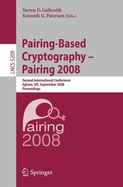 Pairing-Based Cryptography - Pairing 2008: Second International Conference, Egham, Uk, September 1-3, 2008, Proceedings: Second International by Steven Galbraith