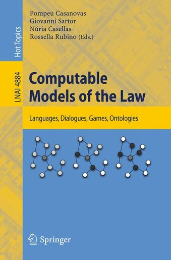 Computable Models of the Law: Languages, Dialogues, Games, Ontologies by Giovanni Sartor