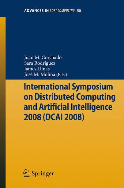 International Symposium On Distributed Computing And Artificial Intelligence 2008 (dcai 08) by Juan Manuel Corchado Rodr