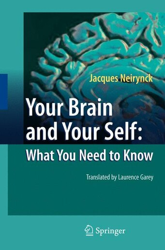 Your Brain And Your Self: What You Need To Know by Jacques Neirynck