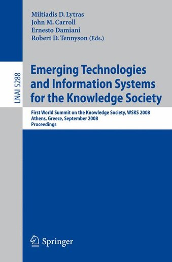 Emerging Technologies and Information Systems for the Knowledge Society: First World Summit on the Knowledge Society, WSKS 2008, Athens, Greece, September 24-26, 2008. Proc by Miltiadis D. Lytras