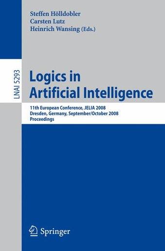 Logics in Artificial Intelligence: 11th European Conference, JELIA 2008, Dresden, Germany, September 28-October 1, 2008. Proceedings by Steffen Hölldobler