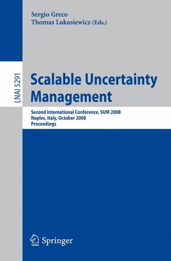 Scalable Uncertainty Management: Second International Conference, Sum 2008, Naples, Italy, October 1-3, 2008, Proceeding: Second Int by Sergio Greco