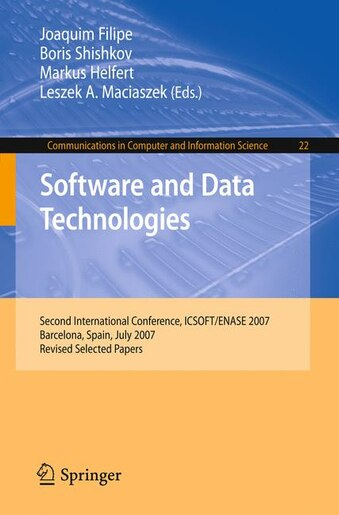 Software and Data Technologies: Second International Conference, Icsoft/enase 2007, Barcelona, Spain, July 22-25, 2007, Revised Sel by Joaquim Filipe