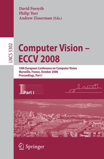 Computer Vision - ECCV 2008: 10th European Conference on Computer Vision, Marseille, France, October 12-18, 2008, Proceedings, P by David Forsyth