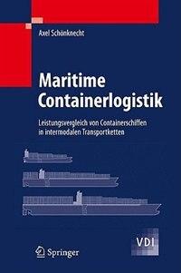 Maritime Containerlogistik: Leistungsvergleich von Containerschiffen in intermodalen Transportketten by Axel Schönknecht