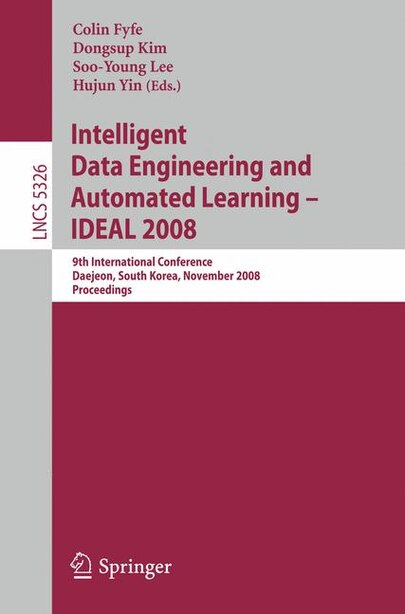 Intelligent Data Engineering and Automated Learning - IDEAL 2008: 9th International Conference Daejeon, South Korea, November 2-5, 2008, Proceedings by Colin Fyfe