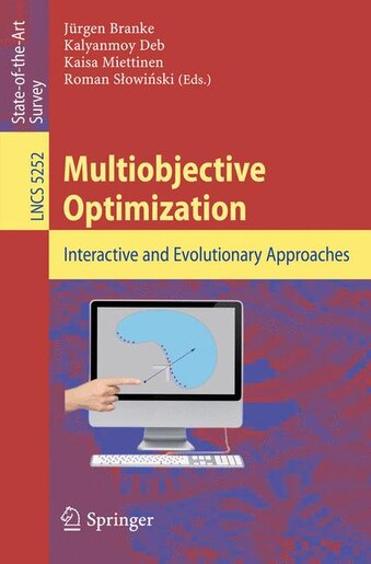 Multiobjective Optimization: Interactive and Evolutionary Approaches by Jürgen Branke